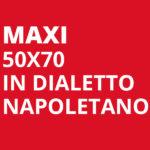 Maxi 50x70 cm in dialetto Napoletano