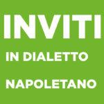 Inviti in dialetto Napoletano