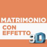 Matrimonio con Effetto 3D